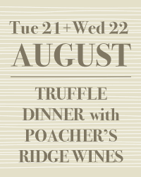 Truffle Dinner with Poacher's Ridge Wines on 21 & 22 August 2018